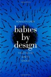 Babies by Design: The Ethics of Genetic Choice - Ronald M. Green