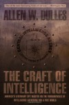 The Craft of Intelligence: America's Legendary Spy Master on the Fundamentals of Intelligence Gathering for a Free World - Allen W. Dulles