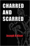 Charred and Scarred - Joseph K. Kiser