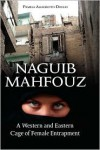 Naguib Mahfouz: A Western and Eastern Cage of Female Entrapment - Pamela Allegretto-Diiulio