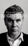Beginners - Raymond Carver