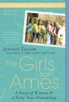 The Girls from Ames: A Story of Women and a Forty-Year Friendship - Jeffrey Zaslow