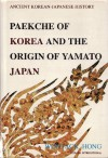 Paekche of Korea and the Origin of Yamato Japan - Wontack Hong