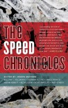 The Speed Chronicles - Joseph Mattson, William T. Vollmann, Sherman Alexie, James Franco, Megan Abbott, Beth Lisick, Scott Phillips, Natalie Diaz, Jerry Stahl, Kenji Jasper, Jess Walter, Rose Bunch, Tao Lin, James Greer