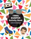 1980s Bumper Activity Book: 52 Grown-Up Projects that Look Back to the Future - Mel Elliott