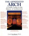 The Annotated Arch: A Crash Course in the History of Architecture - Carol Strickland
