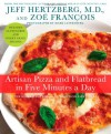 Artisan Pizza and Flatbread in Five Minutes a Day - Jeff Hertzberg, Zoë François, Mark Luinenburg