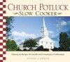 Church Potluck Slow Cooker: Homestyle Recipes for Family and Community Celebrations - Linda Larsen