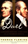 Duel: Alexander Hamilton, Aaron Burr and the Future of America - Thomas J. Fleming