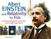 Albert Einstein and Relativity for Kids: His Life and Ideas with 21 Activities and Thought Experiments - Jerome Pohlen