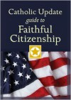 Catholic Update Guide to Faithful Citizenship - Mary C. Kendzia