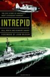 Intrepid: The Epic Story of America's Most Legendary Warship - Bill White, Robert Gandt, John McCain