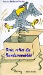 Ossis, rettet die Bundesrepublik. - Renate Holland-Moritz, Manfred. Bofinger
