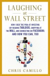 Laughing at Wall Street: How I Beat the Pros at Investing (by Reading Tabloids, Shopping at the Mall, and Connecting on Facebook) and How You Can, Too - Chris Camillo