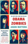 Obama Zombies: How the Liberal Machine Brainwashed My Generation - Jason Mattera