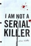 I Am Not A Serial Killer (John Cleaver Books) 1st (first) edition Text Only - Dan Wells