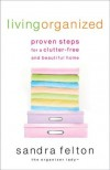 Living Organized: Proven Steps for a Clutter-Free and Beautiful Home - Sandra Felton