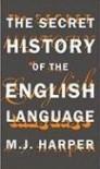 The Secret History of the English Language - M.J. Harper