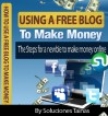 How To Use A Free Blog To Make Money : The Steps for a newbie to make money online - Soluciones Tainas