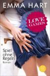 Love Games - Spiel ohne Regeln: Roman - Emma Hart, Tanja Hamer