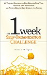 The 1 Week Self-Organization Challenge: 20 Valuable Strategies to Help Organize Your Time, Organize Your Productivity and Achieve Greater Self-Esteem in ... achievement, self esteem, setting goals) - Simon Wright