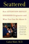 Scattered: How Attention Deficit Disorder Originates and What You Can Do About It - Gabor Maté