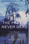 The Past Is Never Dead: The Trial of James Ford Seale and Mississippi's Struggle for Redemption - Harry N. MacLean