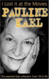 I Lost it at the Movies: Film Writings, 1954-1965 - Pauline Kael