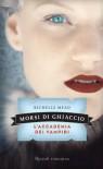Morsi di ghiaccio: L'Accademia dei Vampiri #2 (Rizzoli narrativa) (Italian Edition) - Richelle Mead