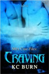 Craving (MIA Case Files) - K.C. Burn