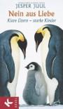 Nein aus Liebe: Klare Eltern - starke Kinder - Jesper Juul