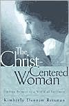 The Christ-Centered Woman: Finding Balance in a World of Extremes - Kimberly Dunnam Reisman