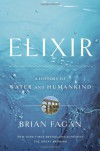 Elixir: A History of Water and Humankind - Brian M. Fagan