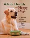 Whole Health For Happy Dogs - Jill Elliot, Kim Bloomer