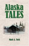 Alaska Tales - Mark A. York