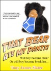 That Bear Ate My Pants! - Tony James Slater