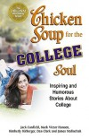 Chicken Soup for the College Soul: Inspiring and Humorous Stories About College - Jack Canfield, Mark Victor Hansen, Kimberly Kirberger