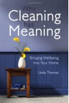 Why Cleaning Has Meaning: Bringing Wellbeing Into Your Home - Linda Thomas