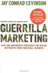 Guerrilla Marketing: Easy and Inexpensive Strategies for Making Big Profits from Your Small Business - Jay Conrad Levinson, Jeannie Levinson, Amy Levinson