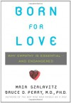 Born for Love: Why Empathy Is Essential--and Endangered - Bruce D. Perry, Maia Szalavitz