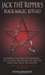 Jack the Ripper's Black Magic Rituals - Ivor J. Edwards