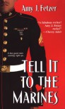 Tell It To The Marines - Amy J. Fetzer
