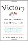 Victory: The Triumphant Gay Revolution - Linda Hirshman