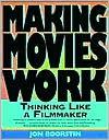 Making Movies Work: Thinking Like a Filmmaker - Jon Boorstin