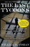 The Last Tycoons: The Secret History of Lazard Frères & Co. - William D. Cohan