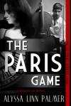 The Paris Game - Alyssa Linn Palmer