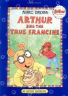 Arthur and the True Francine (An Arthur Adventure) - Marc Brown