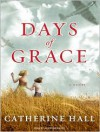 Days of Grace: A Novel - Catherine Hall, Josephine Bailey
