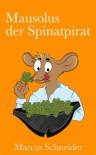 Mausolus der Spinatpirat (Mausolus der Spinatpirat I) (German Edition) - Marcus Schneider