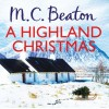 A Highland Christmas: Hamish Macbeth Series, Book 16 (Unabridged) - M. C. Beaton